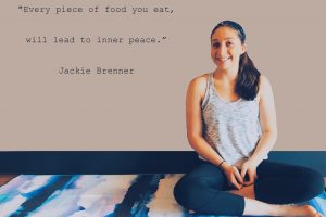 Every Piece of food you eat, will lead to inner peace - Jackie Brenner